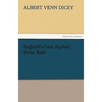 England's Case Against Home Rule by Albert Venn Dicey - 9783842476981