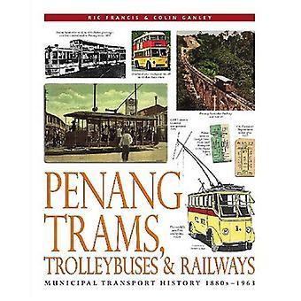 Penang Trams, Trolleybuses & Railways Municipal Transport History, 1880s-1963