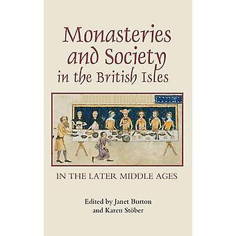 Monasteries and Society in the British Isles in the Later Middle Ages by Burton & Janet