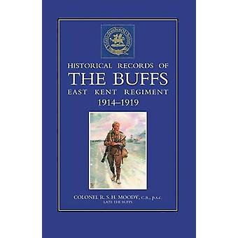 HISTORICAL RECORDS OF THE BUFFS East Kent Regiment 3rd Foot 19141919 by R.S.H.Moody