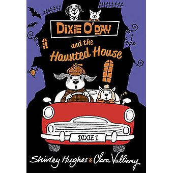 Dixie O'Day and the Haunted House by Shirley Hughes - Clara Vulliamy