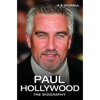 Paul Hollywood - The Biography by Andrew Dagnell - 9781784187576 Book