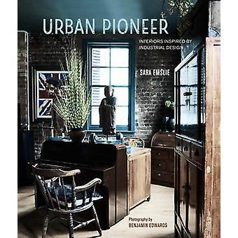 Urban Pioneer - Interiors Inspired by Industrial Design by Sara Emslie