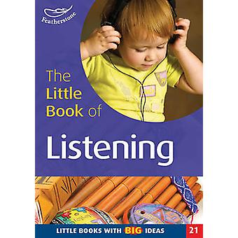 The Little Book of Listening - Little Books with Big Ideas by Clare Be