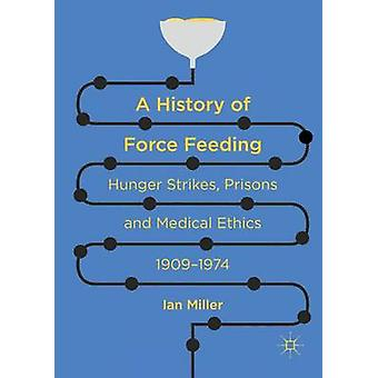 A History of Force Feeding - Hunger Strikes - Prisons and Medical Ethi