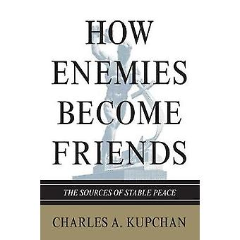 How Enemies Become Friends by Kupchan