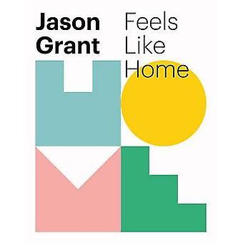 Feels Like Home - en praktisk Guide till Styling ditt utrymme av Jason Gra