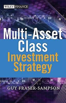 Multi-Asset Class Investment Strategy - A Multi-Asset Class Approach t