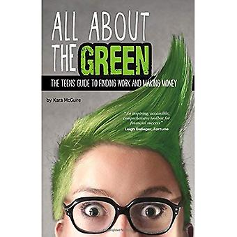 All about the Green: The Teens' Guide to Finding Work and Making Money (Financial Literacy for Teens)