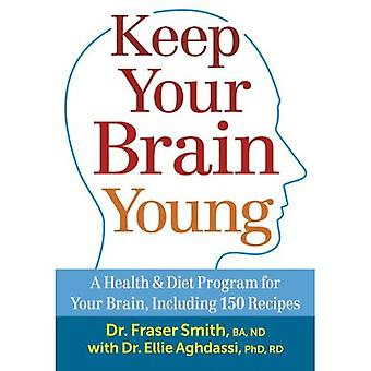 Keep Your Brain Young: A Health & Diet Program for Your Brain, Including 150 Recipes
