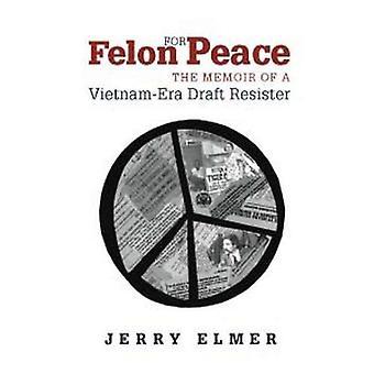 Felon pour la paix: la mémoire d'un résistant du projet Vietnam-ère