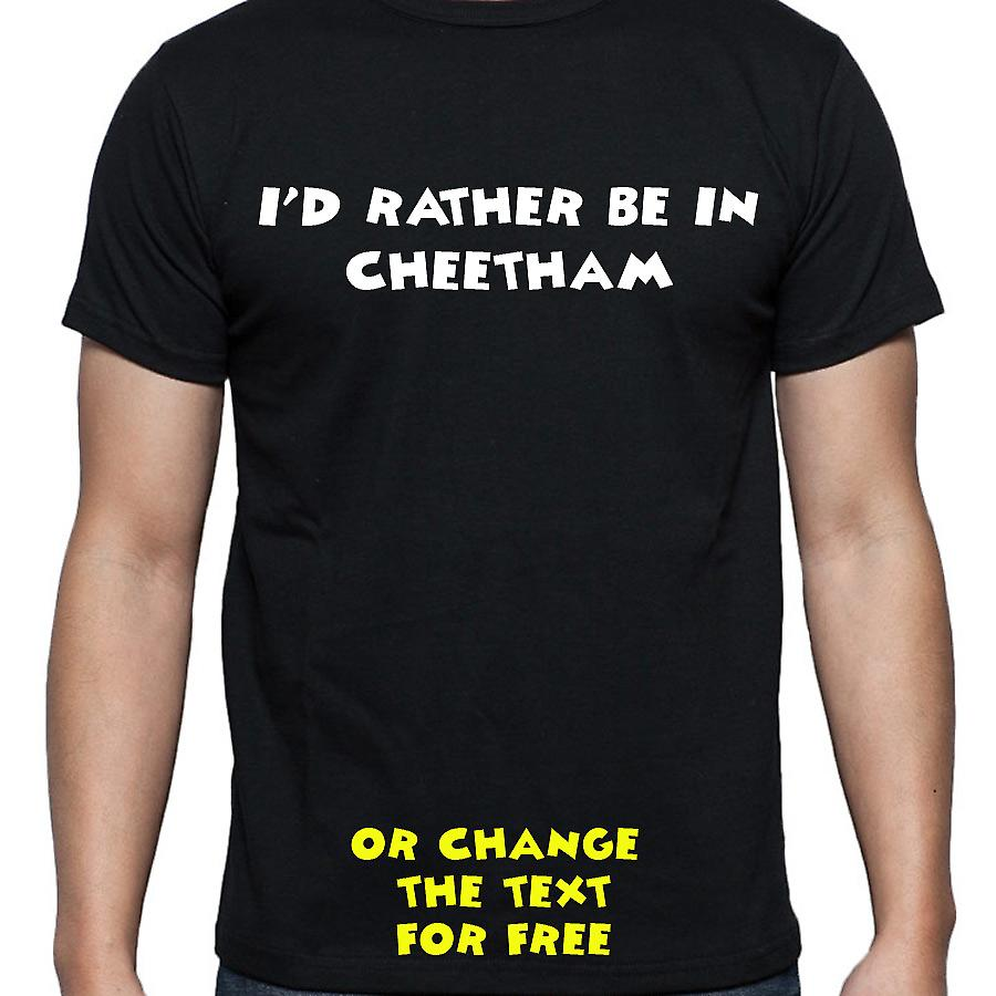 I'd Rather Be In Cheetham Black Hand Printed T shirt