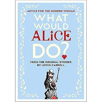 Ce qui serait Alice?: conseils pour la femme moderne