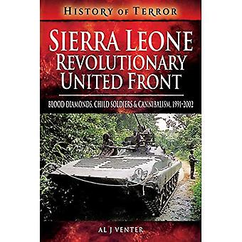 Sierra Leone: Revolutionary United Front: Blood Diamonds, Child Soldiers and Cannibalism, 1991-2002 (History of Terror Series)