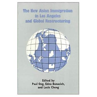 Die neuen asiatischen Immigration in Los Angeles und globale Umstrukturierung (asiatisch-amerikanische Geschichte & Kultur) (asiatisch-amerikanische...