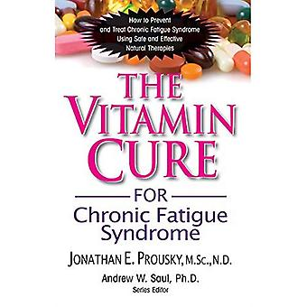 Vitamin Cure For Chronic Fatigue Syndrome : How to Prevent and Treat Chronic Fatigue Syndrome Using Nutrition and Vitamin Supplementation