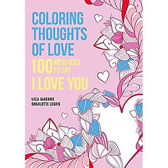 Coloring Thoughts of Love: 100 Messages to Say I Love You