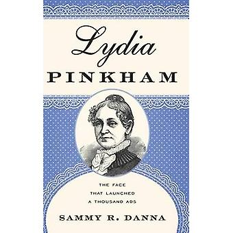 Lydia Pinkham The Face That Launched a Thousand Ads by Danna & Sammy R