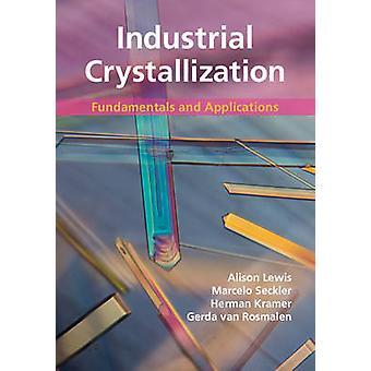 Industrial Crystallization by Alison Lewis & Marcelo Seckler & Herman J. Kramer & Gerda van Rosmalen