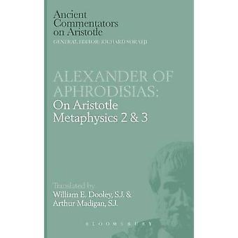 Alexander of Aphrodisias On Aristotle Metaphysics 23 by Dooley & E.W.
