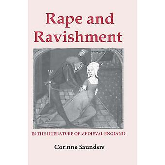 Rape and Ravishment in the Literature of Medieval England by Saunders & Corinne J.