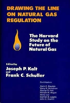 Drawing the Line on Natural Gas Regulation The Harvard Study on the Future of Natural Gas by Unknown