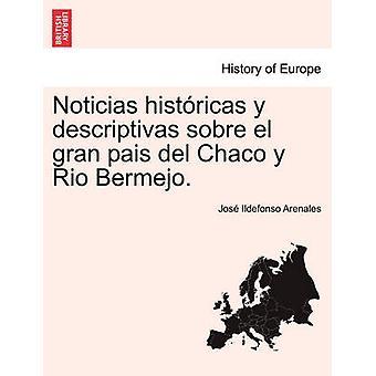 Noticias histricas y descriptivas sobre el gran pais del Chaco y Rio Bermejo. por Arenales & Jos Ildefonso
