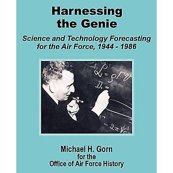 Harnessing the Genie Science and Technology for the Air Force 1944  1986 by Gorn & Michael H.