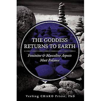 The Goddess Returns to Earth Feminine  Masculine Aspects Must Balance by Priest Ph. D. & Verling Chako