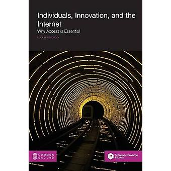 Individuals Innovation and the Internet Why Access is Essential by Cradduck & Lucy M.