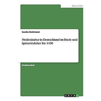 Medienkultur in Deutschland im Hoch und Sptmittelalter bis 1450 by Anonym