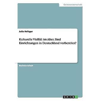 Kulturelle Vielfalt im Alter. Sind Einrichtungen in Deutschland vorbereitet by Nefzger & Julia