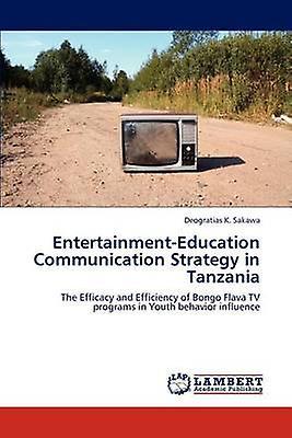 EntertainmentEducation Communication Strategy in Tanzania by K. Sakawa & Deogratias