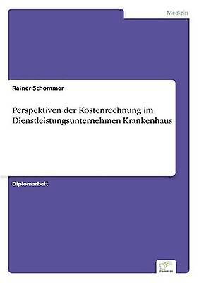 Perspektiven der Kostenrechnung im DienstleistungsunternehHommes Krankenhaus by Schommer & Rainer