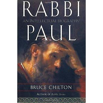Rabbi Paul - An Intellectual Biography by Bruce Chilton - 978038550863