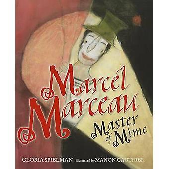 Marcel Marceau - Master of Mime by Gloria Speilman - 9780761339625 Book