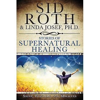 Stories of Supernatural Healing - Signs - Wonders - and Miracles by Si
