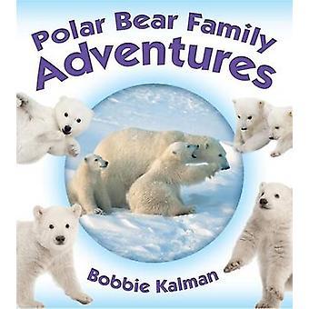 Polar Bear Family Adventures by Bobbie Kalman - 9780778722366 Book
