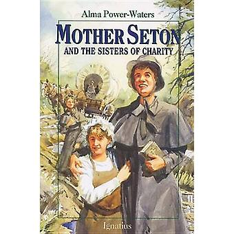 Mother Seton and the Sisters of Charity by Alma Powers-Water - 978089