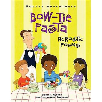 Bow-Tie Pasta - Acrostic Poems by Brian P Cleary - Andrew Rowland - An