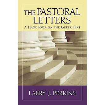 The Pastoral Letters - A Handbook on the Greek Text by Larry J. Perkin