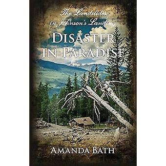 Disaster in Paradise - The Landslides in Johnson's Landing by Amanda B