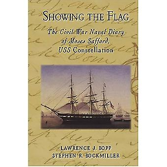 Showing the Flag - - The Civil War Naval Diary of Moses Safford - USS C