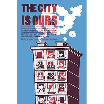 The City is Ours - Squatting and Autonomous Movements in Europe from t
