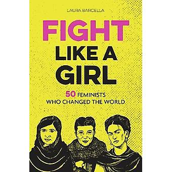 Fight Like a Girl - 50 Feminists Who Changed the World - 9781786852045