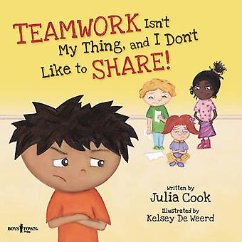 Teamwork Isn't My Thing - and I Don't Like to Share! by Julia Cook -