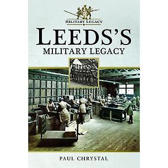 Leeds militärische Erbe von Paul Chrystal - 9781526707666 Buch