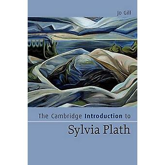 The Cambridge Introduction to Sylvia Plath by Jo Gill