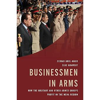 Businessmen in Arms: How the Military and Other Armed Groups Profit in the MENA Region (Hardcover) by Grawert Elke Abul-Magd Zeinab