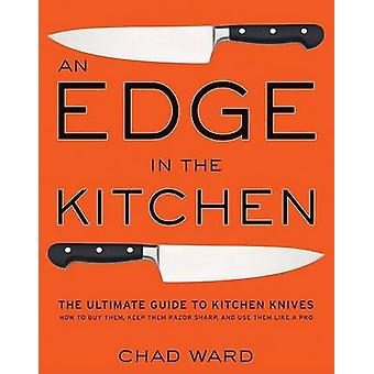 An Edge in the Kitchen - The Ultimate Guide to Kitchen Knives - How to